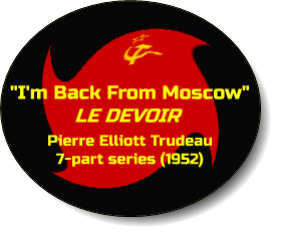 """I'm Back from Moscow!"" Pierre Elliott Trudeau, 1952"